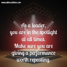 You are in the spotlight #leadership #quote