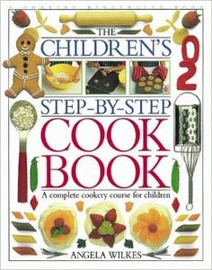The Children's Step-by-step Cook Book: Angela Wilkes: 9780751351217: Amazon.com: Books