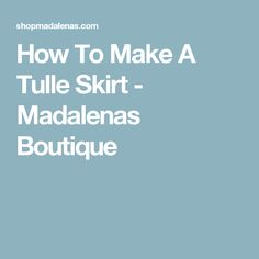 How To Make A Tulle Skirt - Madalenas Boutique