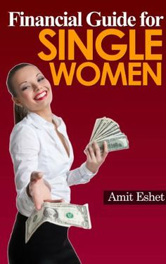 Financial Guide For Single Women - 8 Principles on Dealing with Money (Money Management Series) by Amit Eshet, http://www.amazon.com/dp/B009X1DP5E/ref=cm_sw_r_pi_dp_u9EQrb1JS5HXB