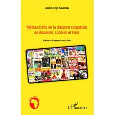 Médias écrits de la diaspora congolaise de Bruxelles, Londres et Paris / Casimir Ilunga-Kasambay, L'Harmattan, 2013