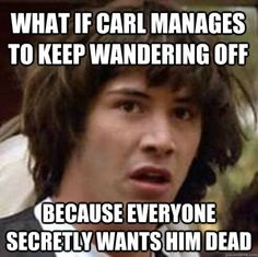 HAH! i knew it! dammit carl gives me anxiety