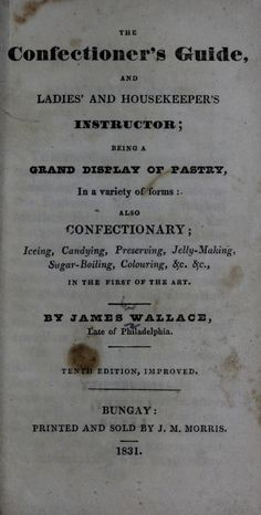 The Confectioner's Guide, And Ladies' And Housekeeper's Instructor By James Wallace - - (archive) Old Recipes, Canning Recipes, Vintage Recipes, Candy Recipes, Dessert Sauces, Dessert Recipes, Desserts, Online Cookbook, Homemade Snickers