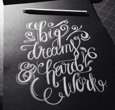 Big dreams and hard work.