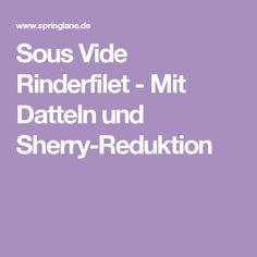 Sous Vide Rinderfilet - Mit Datteln und Sherry-Reduktion