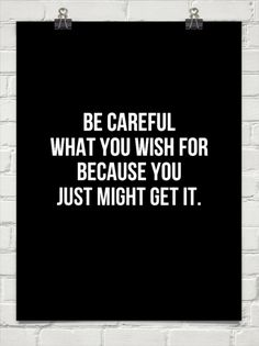 Be careful what you wish for because you just might get it. #storyofmylife #truestory