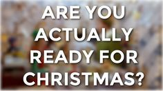 Are You Actually Ready For Christmas