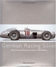German Racing Silver: Drivers, Cars and Triumphs of German Motor Racing (Racing Colours): Amazon.co.uk: Karl Ludvigsen: 9780711033689: Books