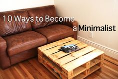 10 Ways to Become a Minimalist. Great stuff except the part about books. I'm keeping my books!