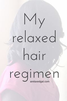 A Relaxed Gal shares the details of her regimen and products she uses on her relaxed hair. | arelaxedgal.com