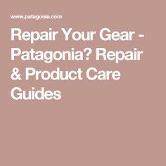 Repair Your Gear - Patagonia� Repair & Product Care Guides