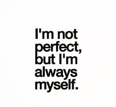 Phrase Im Not Perfect, Haha, Funny Pictures, Funny Memes, Cards Against Humanity, Thoughts, Sayings, My Style, Quotes