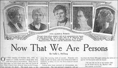 Source: Newspaper Article Time Written: January 2, 1930. On October 18, 1929, women were officially considered persons. Five women had fought for this right, and had to go all the way to the Privy Council of England to get this approved. This officially allowed women to sit on the Senate.