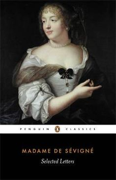 Selected Letters (Penguin Classics) by Madame de Sevigne With the exception of Voltaire, Mme de Sevigne is the greatest letter writer in French literature. Historical Women, Historical Images, Louis Xiv, Best Classic Books, Musee Carnavalet, Penguin Classics, Marquise, Portraits, Wise Women