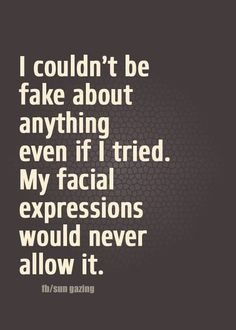 This is true to an extent. I think when it comes to telling people how it is or how I feel towards them, then no, no poker face. Great Quotes, Quotes To Live By, Me Quotes, Funny Quotes, Inspirational Quotes, Qoutes, Funny Facts, Meaningful Quotes, Quotations