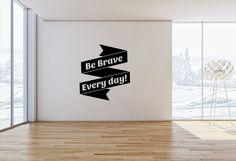 Be brave everyday