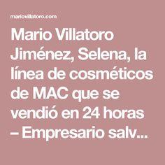 Mario Villatoro Jiménez, Selena, la línea de cosméticos de MAC que se vendió en 24 horas – Empresario salvadoreño en Costa Rica