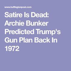 Satire Is Dead: Archie Bunker Predicted Trump's Gun Plan Back In 1972