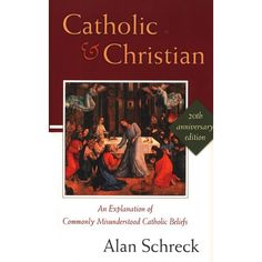 A great Catholic book choice by an excellent author.     Catholic and Christian: An Explanation of Commonly Misunderstood Catholic Beliefs