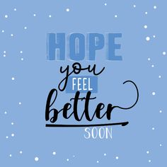 Hope you feel better spon-happy Get Well Soon Images, Get Well Soon Funny, Get Well Soon Quotes, Feel Better Cards, Feel Better Quotes, Thinking Of You Quotes, Love Quotes For Him, New Baby Greetings, Get Well Wishes