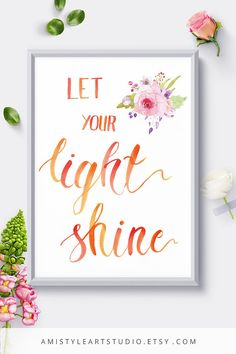 Printable wall art - Let Your Light Shine - brush lettering with watercolor floral design by Amistyle Art Studio on Etsy