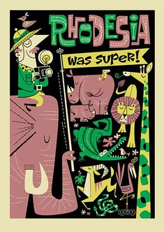 """Korero books recently collaborated with Derek Yaniger again and the result is a new Serigraph entitled """"Rhodesia was Super"""". This four color silk-screened print is based off a travel slogan from the 1970s and is limited to an edition of 100. All profits will be donated to the Zimbabwe Agricultural Welfare Trust, a charity which seeks to provide support for the beleaguered agricultural community in Zimbabwe."""