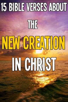 15 Bible Verses about The New Creation - http://bible.knowing-jesus.com/topics/The-New-Creation