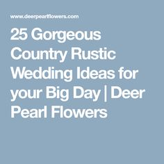 25 Gorgeous Country Rustic Wedding Ideas for your Big Day | Deer Pearl Flowers