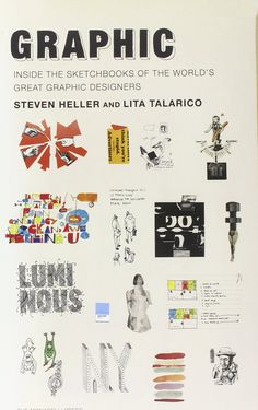 Graphic: Inside the Sketchbooks of the World's Great Graphic Designers: Steven Heller, Lita Talarico