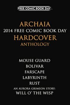BOOM! STUDIOS / ARCHAIA  MOUSE GUARD, RUST & OTHER STORIES: A FCBD HARDCOVER ANTHOLOGY (W/A/CA) Various When Archaia released their first hardcover FCBD offering two years ago, it was a rousing success with fans and retailers alike. Now they're doing it again! Readers will get original, all-ages content from a powerhouse lineup of Archaia creators. Plus, the debut of Farscape comics under the Archaia imprint!