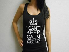 I Can't Keep Calm I'm Getting Married Tank Top. Bride Tank Top. Im Getting Married Shirt. Bachelorette Party Tank Top.