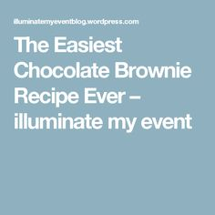 The Easiest Chocolate Brownie Recipe Ever – illuminate my event