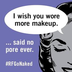 "Wearing heavy makeup can sometimes clog pores which can lead to inflamed skin and cause acne. We think your pores are thankful you've been ""going naked"" this summer. ""PIN"" this image if your skin is happy you are letting it breathe. #RFGoNaked"