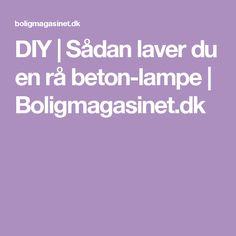 DIY | Sådan laver du en rå beton-lampe | Boligmagasinet.dk