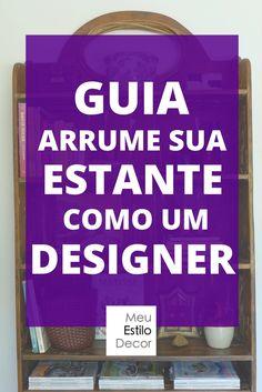 Baixe GRÁTIS o Guia Arrume Sua Estante Como Um Designer e aprenda os truques de styling dos profissionais.