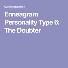Enneagram Personality Type 6: The Doubter