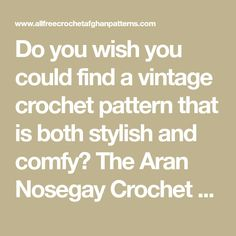 Do you wish you could find a vintage crochet pattern that is both stylish and comfy? The Aran Nosegay Crochet Blanket Pattern has that vintage quality that you would expect to find in grandma's house.