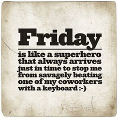 Friday is a super hero quotes quote friday happy friday tgif days of the week friday quotes friday love happy friday quotes