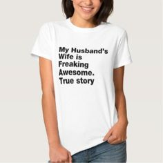 65663f42a8f0 My Husband s Wife is Freaking Awesome. True story - Women s T-Shirt White  (Zazzle