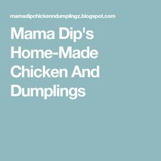 Mama Dip's Home-Made Chicken And Dumplings