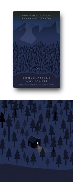 "Consolations of the Forest: Alone in a Cabin in the Middle Taiga by Sylvain Tesson. 2013 hardback cover designed by Matthew Young.  ""We tried loads of photographic approaches for this cover before arriving at this. I created this illustration as a last-minute entry to the Cover Meeting, and amazingly it ended up being the finished jacket."""
