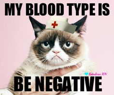 My blood type is be negative. Grumpy cat RN. Nurse humor. Nursing humor. Registered nurse funny. RN. Grumpy cat meme.