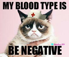 My blood type is be negative. Grumpy cat RN. Nurse humor. Nursing humor. Registered nurse funny. RN. Grumpy cat meme.