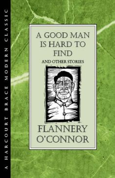 "I love O'Connor and agree with my Dad that ""A Good Man is Hard to Find"" is pure genius."