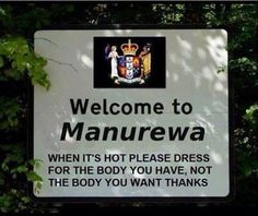 Welcome to Manurewa (New Zealand). When it's hot, please dress for the body you have, not the body you want.