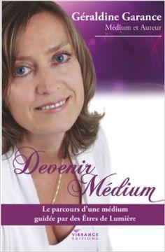 Devenir Médium : le parcours d'une médium guidée par des êtres de Lumière eBook: Géraldine Garance: Amazon.fr: Livres