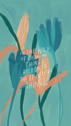 hold on to the beautiful things morgan harper nichols quote, mhn quote, floral quote, flowers, colorful illustration<br> Words Quotes, Bible Quotes, Wise Words, Bible Verses, Me Quotes, Motivational Quotes, Quotes To Live By, Inspirational Quotes, Sayings