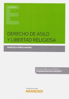 Derecho de asilo y libertad religiosa / Francisca Pérez-Madrid.   Thomson Reuters Aranzadi, 2018 Madrid, Advertising, World War, Authors, Family Planning