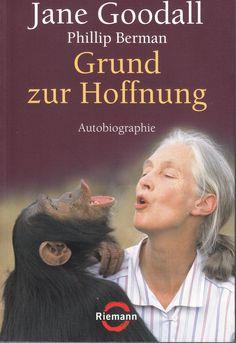Grund zur Hoffnung: Autobiographie von Jane Goodall und Phillip Berman, übersetzt von Erika Ifang, Riemann Verlag 2006