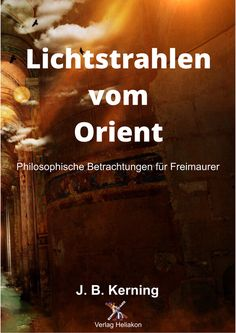 Lichtstrahlen vom Orient: Philosophische Betrachtungen für Freimaurer von J. B. Kerning